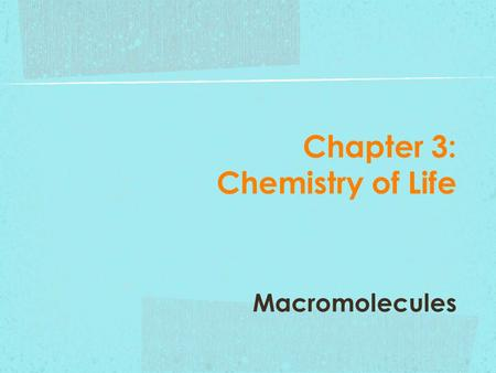 Chapter 3: Chemistry of Life Macromolecules. There are many molecules that comprise living organisms and many of them are quite large. As such, they are.