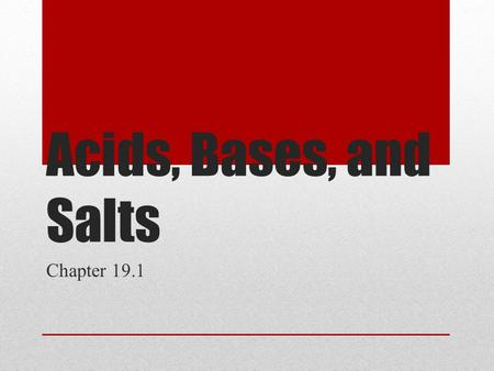 Acids, Bases, and Salts Chapter 19.1. Inquiry Lab Leah sure is sick. The doctor said she can not eat anything acidic. It will make her stomach hurt really.