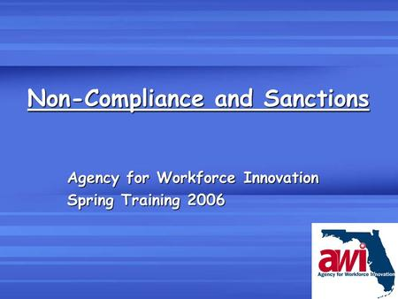 Non-Compliance and Sanctions Agency for Workforce Innovation Spring Training 2006.