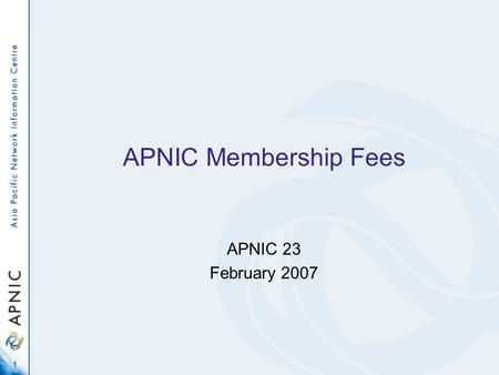 1 APNIC Membership Fees APNIC 23 February 2007. 2 Fairness 1 Fairness for normal APNIC members in all categories –Effective annual cost per address –Distribution.