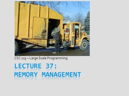 CSC 213 – Large Scale Programming. Explicit Memory Management  Traditional form of memory management  Used a lot, but fallen out of favor  malloc /