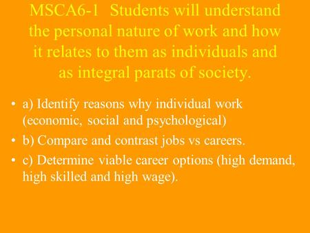 MSCA6-1 Students will understand the personal nature of work and how it relates to them as individuals and as integral parats of society. a) Identify reasons.