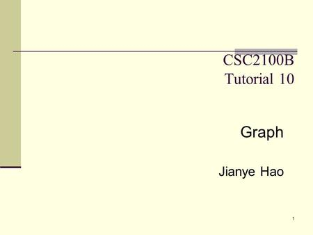 1 CSC2100B Tutorial 10 Graph Jianye Hao. 2 Outline Graph Adjacency Representation Topological Sort Minimum Spanning Tree Kruskal's Algorithm Prim's Algorithm.