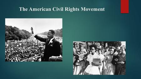 The American Civil Rights Movement. I Have a Dream Speech Dr. Martin Luther King Jr.