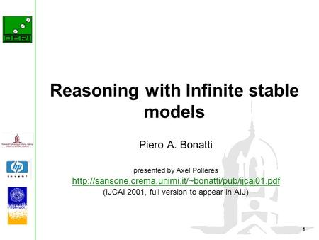 1 Reasoning with Infinite stable models Piero A. Bonatti presented by Axel Polleres  (IJCAI 2001,