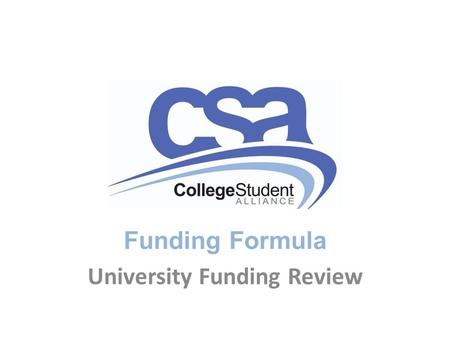 Funding Formula University Funding Review. Purpose Outline an engagement process and position the review within the context of the government's overall.