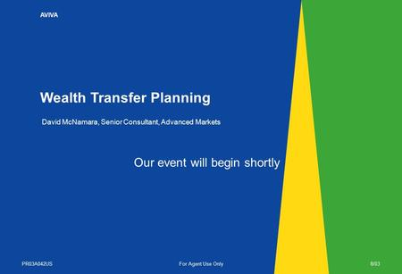 AVIVA Wealth Transfer Planning PR03A042US For Agent Use Only 8/03 David McNamara, Senior Consultant, Advanced Markets Our event will begin shortly.