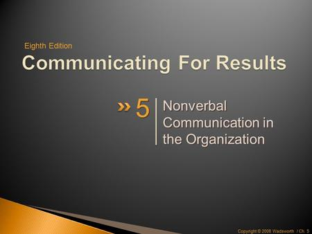 Copyright © 2008 Wadsworth / Ch. 5 Nonverbal Communication in the Organization 5 5 Eighth Edition.