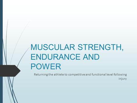 MUSCULAR STRENGTH, ENDURANCE AND POWER