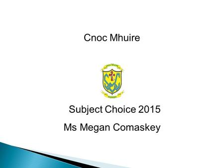 Cnoc Mhuire Subject Choice 2015 Ms Megan Comaskey.