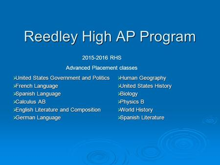 Reedley High AP Program  United States Government and Politics  French Language  Spanish Language  Calculus AB  English Literature and Composition.
