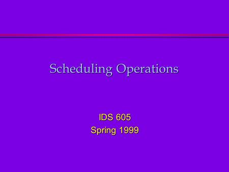 Scheduling Operations IDS 605 Spring 1999. Data Collection for Scheduling l Jobs l Activities l Employees l Equipment l Facilities Transparency 18.1.