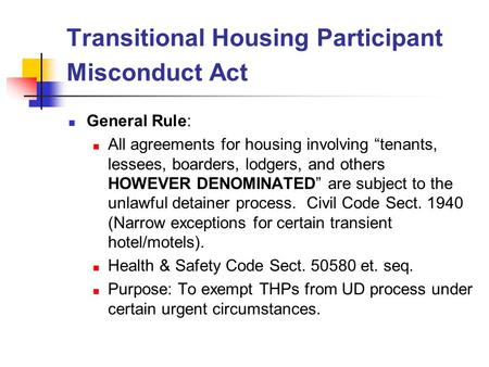 "Transitional Housing Participant Misconduct Act General Rule: All agreements for housing involving ""tenants, lessees, boarders, lodgers, and others HOWEVER."