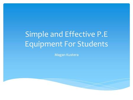 Simple and Effective P.E Equipment For Students Magan Kustera.