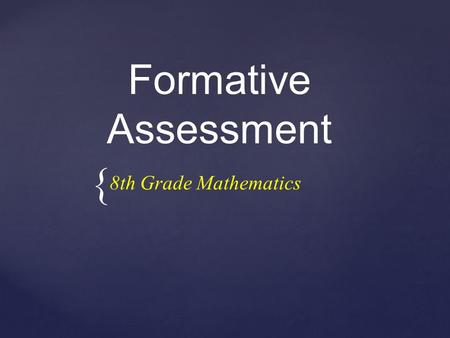 { Formative Assessment 8th Grade Mathematics. ➢ Build a shared understanding of formative assessment techniques, relative to the SMPs and content standards.
