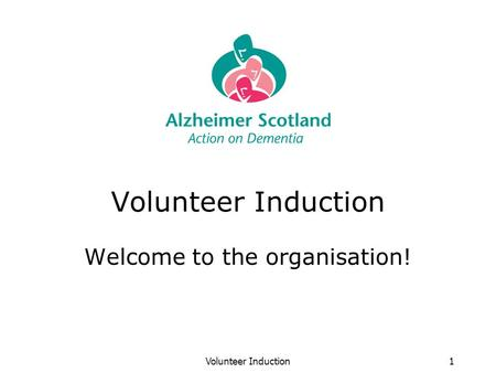 Volunteer Induction1 Welcome to the organisation!.
