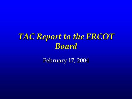 TAC Report to the ERCOT Board February 17, 2004. 2 Summary Request that ERCOT staff initiate Operations Review GroupRequest that ERCOT staff initiate.