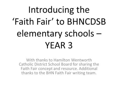 Introducing the 'Faith Fair' to BHNCDSB elementary schools – YEAR 3 With thanks to Hamilton Wentworth Catholic District School Board for sharing the Faith.