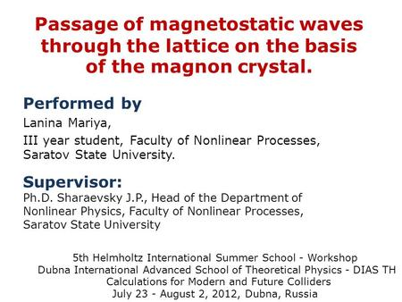Passage of magnetostatic waves through the lattice on the basis of the magnon crystal. Performed by Lanina Mariya, III year student, Faculty of Nonlinear.