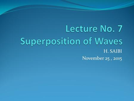 H. SAIBI November 25, 2015. Outline Generalities Superposition of waves Superposition of the wave equation Interference of harmonic waves.
