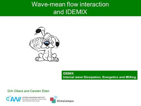 Pol Dirk Olbers and Carsten Eden Wave-mean flow interaction and IDEMIX IDEMIX Internal wave Dissipation, Energetics and MIXing.