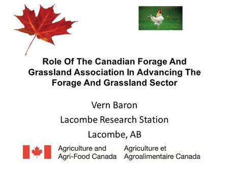 Role Of The Canadian Forage And Grassland Association In Advancing The Forage And Grassland Sector Vern Baron Lacombe Research Station Lacombe, AB.