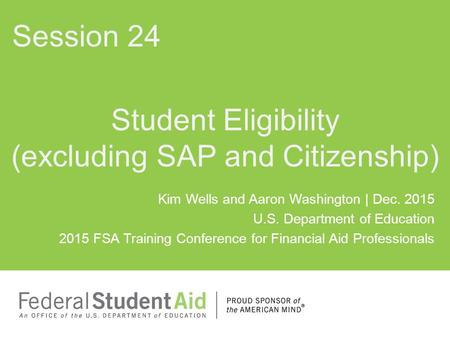 Kim Wells and Aaron Washington | Dec. 2015 U.S. Department of Education 2015 FSA Training Conference for Financial Aid Professionals Student Eligibility.