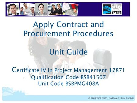 BSBPMG408A Apply Contract and Procurement Procedures Apply Contract and Procurement Procedures Unit Guide C ertificate IV in Project Management 17871 Qualification.