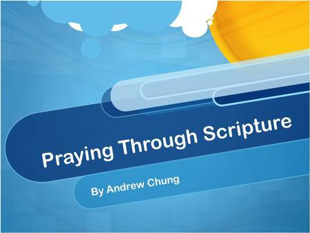 Praying Through Scripture By Andrew Chung. John 13: 1-5 Before the feast of Passover, Jesus knew that his hour had come to pass from this world to the.