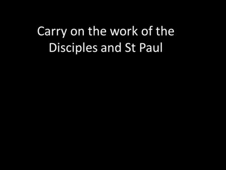 Carry on the work of the Disciples and St Paul. Who are they?
