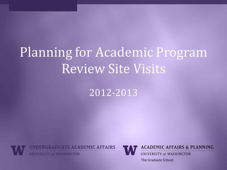 Planning for Academic Program Review Site Visits 2012-2013.