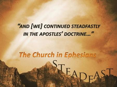 """ AND [ WE ] CONTINUED STEADFASTLY IN THE APOSTLES ' DOCTRINE …"""