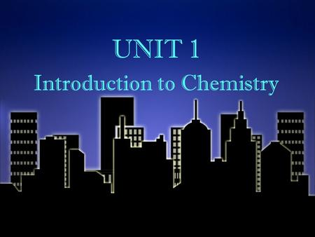UNIT 1 Introduction to Chemistry UNIT 1 Introduction to Chemistry.