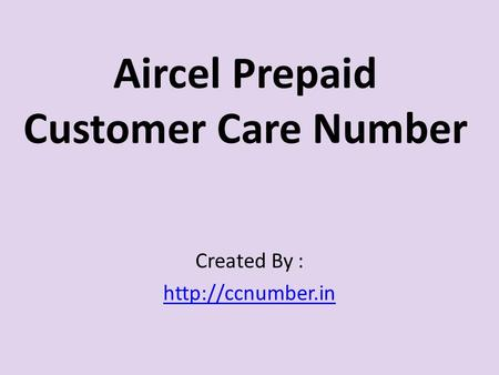 Aircel Prepaid Customer Care Number Created By :