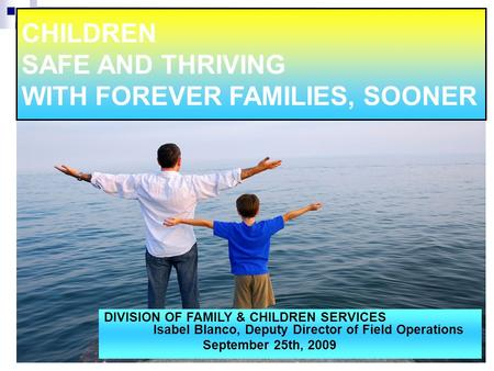 1 CHILDREN SAFE AND THRIVING WITH FOREVER FAMILIES, SOONER DIVISION OF FAMILY & CHILDREN SERVICES Isabel Blanco, Deputy Director of Field Operations September.