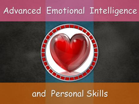 Advanced Emotional Intelligence and Personal Skills 12 3.