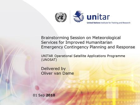 Brainstorming Session on Meteorological Services for Improved Humanitarian Emergency Contingency Planning and Response UNITAR Operational Satellite Applications.