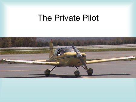 The Private Pilot. Class 5-Aircraft Performance, Weight and Balance.