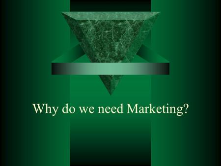 Why do we need Marketing?. All Types of Businesses Use Marketing  Direct Marketing Activities: –Advertising agencies –Market research firms –Trucking.