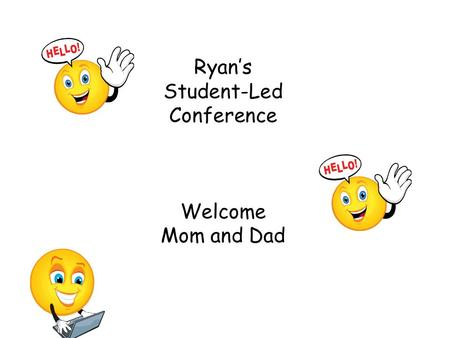 Ryan's Student-Led Conference Welcome Mom and Dad.