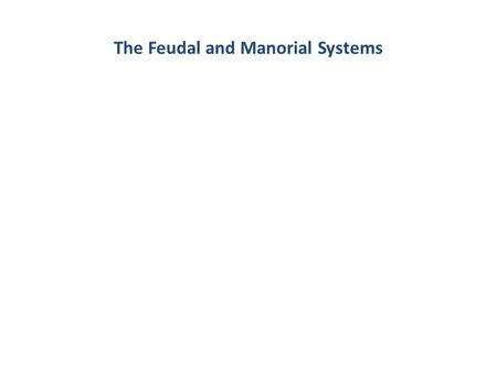 The Feudal and Manorial Systems. In Europe during the Middle Ages, the feudal and manorial systems governed life and required people to perform certain.