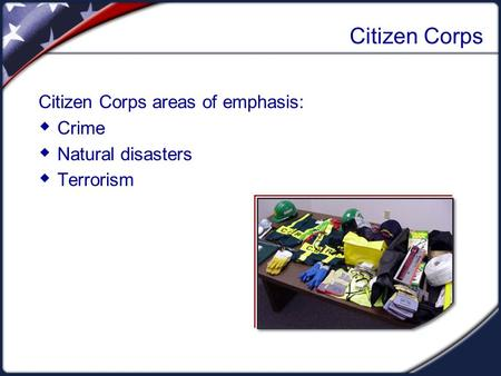 Citizen Corps Citizen Corps areas of emphasis:  Crime  Natural disasters  Terrorism.