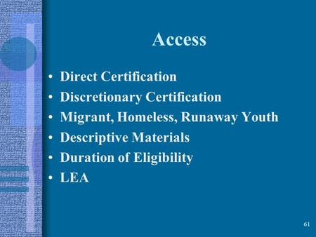 61 Access Direct Certification Discretionary Certification Migrant, Homeless, Runaway Youth Descriptive Materials Duration of Eligibility LEA.
