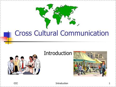 CCCIntroduction1 Cross Cultural Communication Introduction.