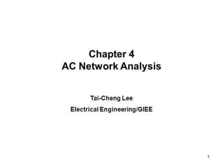 Chapter 4 AC Network Analysis Tai-Cheng Lee Electrical Engineering/GIEE 1.