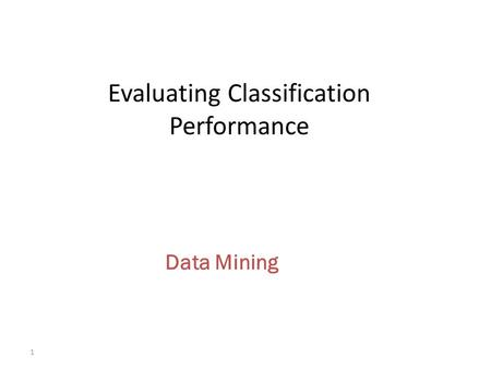 Evaluating Classification Performance
