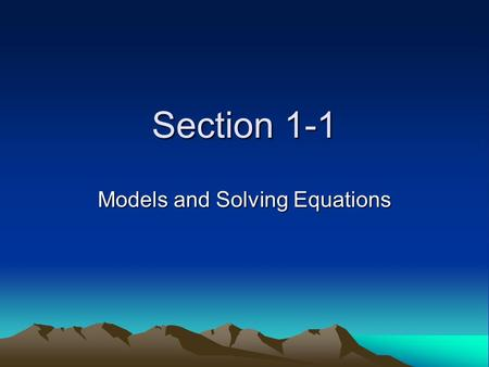 Section 1-1 Models and Solving Equations. Section 6-1 Topics numerical models algebraic models graphical models solving factored equations fundamental.