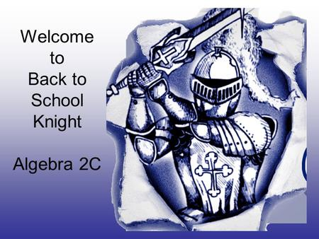 Welcome to Back to School Knight Algebra 2C. Contact Information Mrs. Annette Winterrowd Phone259-5257.