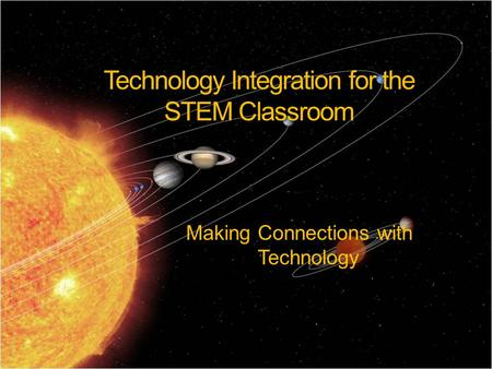 Technology Integration for the STEM Classroom Making Connections with Technology.