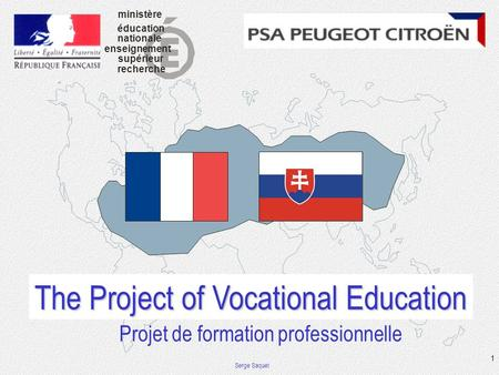Serge Saquet 1 The Project of Vocational Education Projet de formation professionnelle E éducation ministère nationale enseignement supérieur recherche.